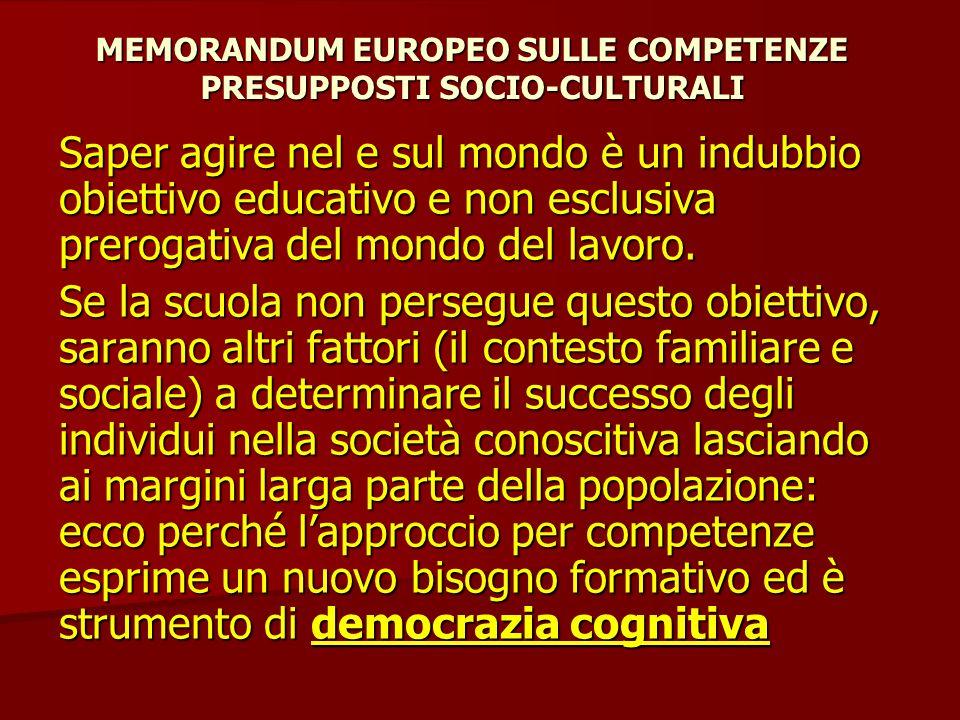 MEMORANDUM EUROPEO SULLE COMPETENZE PRESUPPOSTI SOCIO-CULTURALI Saper agire nel e sul mondo è un indubbio obiettivo educativo e non esclusiva prerogat
