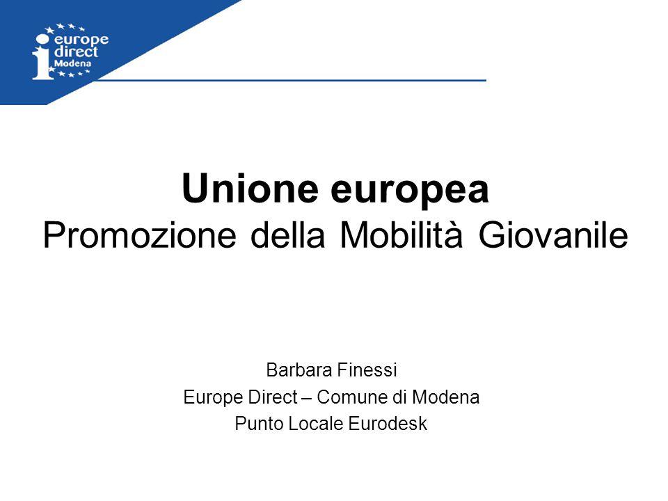 Unione europea Promozione della Mobilità Giovanile Barbara Finessi Europe Direct – Comune di Modena Punto Locale Eurodesk