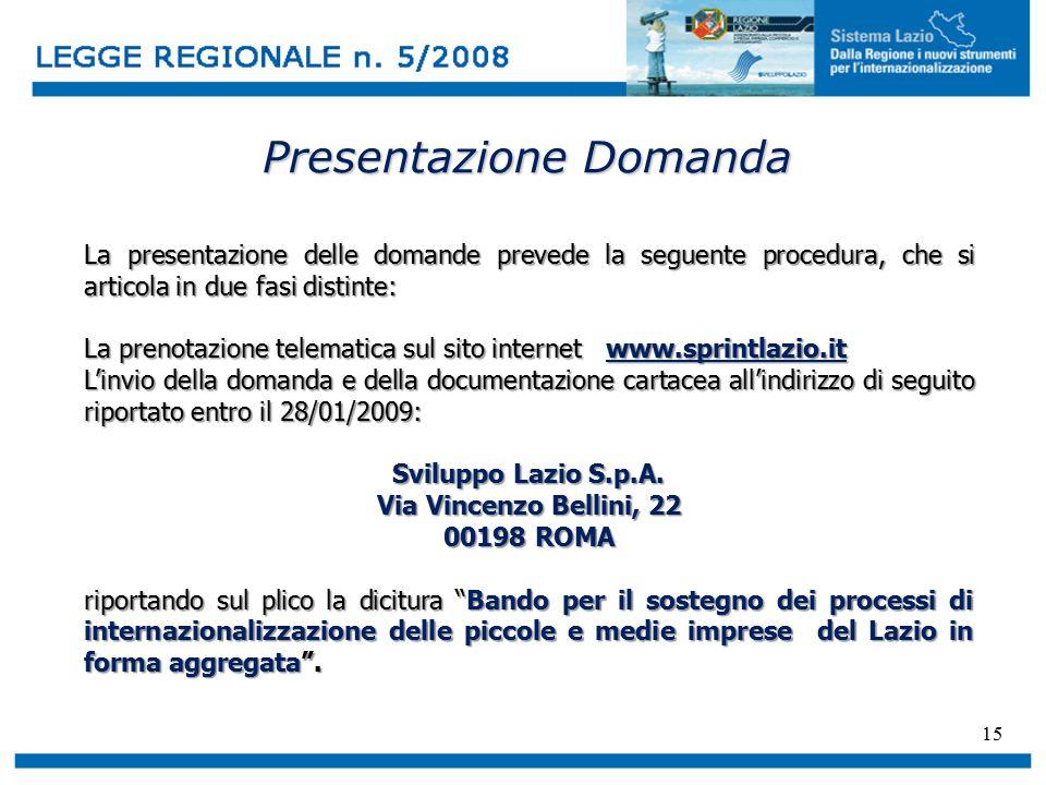 15 Presentazione Domanda La presentazione delle domande prevede la seguente procedura, che si articola in due fasi distinte: La prenotazione telematica sul sito internet www.sprintlazio.it L'invio della domanda e della documentazione cartacea all'indirizzo di seguito riportato entro il 28/01/2009: Sviluppo Lazio S.p.A.