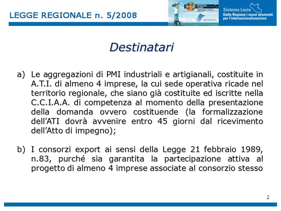 2 Destinatari a)Le aggregazioni di PMI industriali e artigianali, costituite in A.T.I. di almeno 4 imprese, la cui sede operativa ricade nel territori