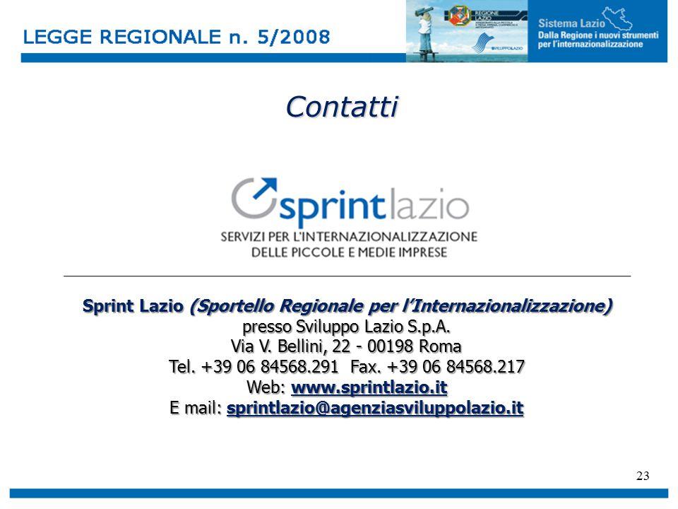 23 Contatti Sprint Lazio (Sportello Regionale per l'Internazionalizzazione) presso Sviluppo Lazio S.p.A. Via V. Bellini, 22 - 00198 Roma Tel. +39 06 8
