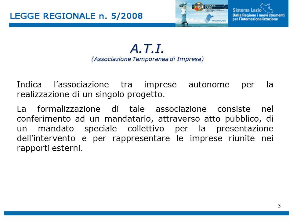 3 A.T.I. (Associazione Temporanea di Impresa) Indica l'associazione tra imprese autonome per la realizzazione di un singolo progetto. La formalizzazio