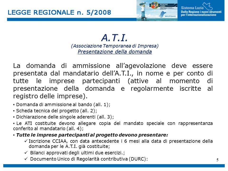 5 A.T.I. (Associazione Temporanea di Impresa) Presentazione della domanda La domanda di ammissione all'agevolazione deve essere presentata dal mandata