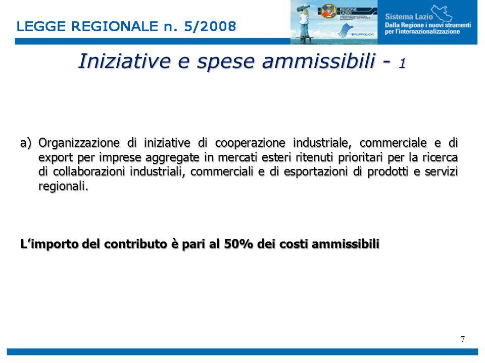 7 Iniziative e spese ammissibili - 1 a)Organizzazione di iniziative di cooperazione industriale, commerciale e di export per imprese aggregate in mercati esteri ritenuti prioritari per la ricerca di collaborazioni industriali, commerciali e di esportazioni di prodotti e servizi regionali.