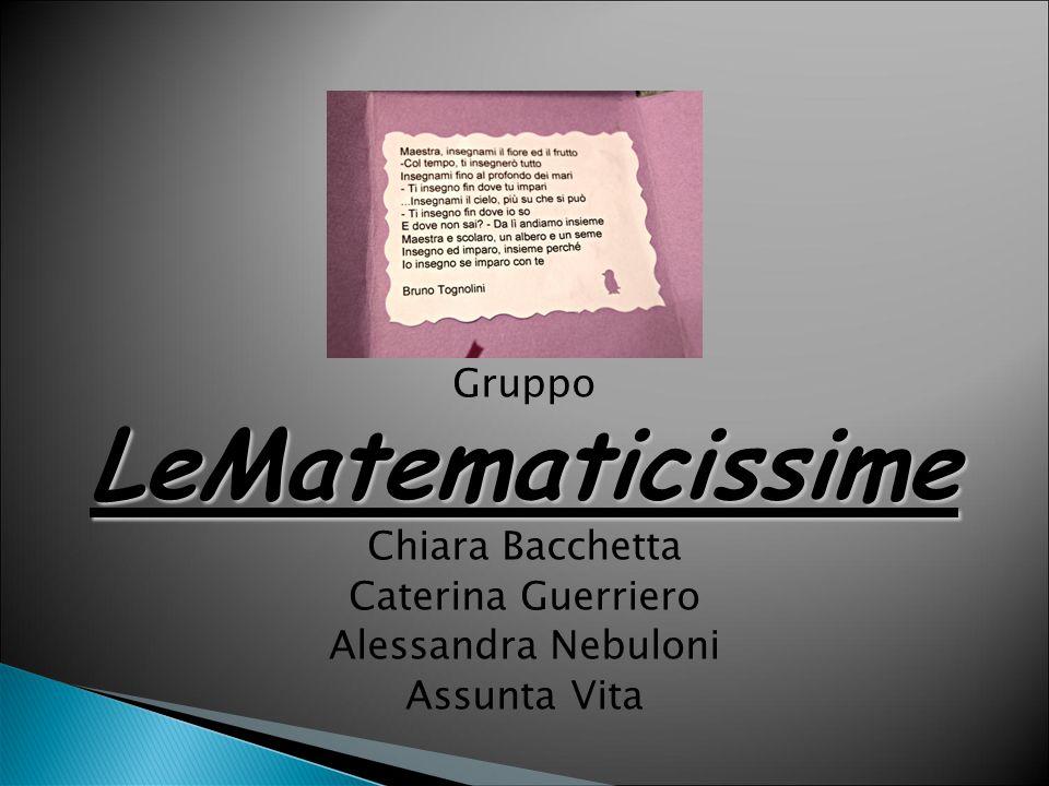 GruppoLeMatematicissime Chiara Bacchetta Caterina Guerriero Alessandra Nebuloni Assunta Vita