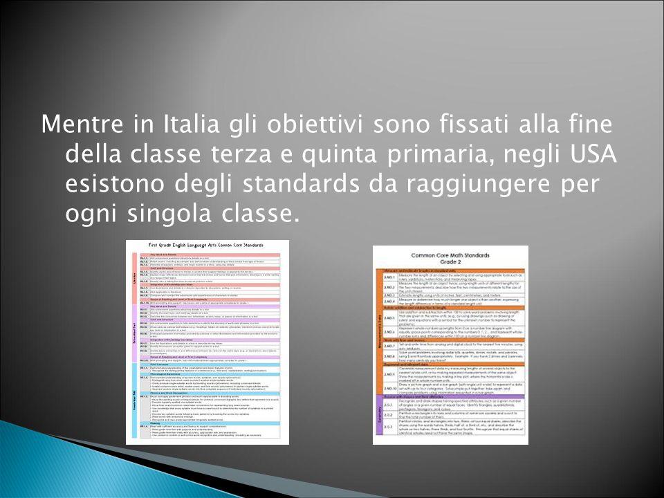 Mentre in Italia gli obiettivi sono fissati alla fine della classe terza e quinta primaria, negli USA esistono degli standards da raggiungere per ogni