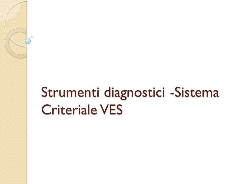 Strumenti diagnostici -Sistema Criteriale VES