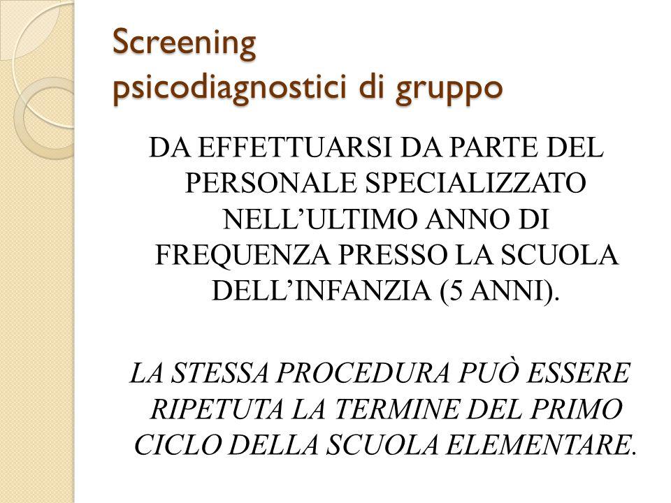 Screening psicodiagnostici di gruppo DA EFFETTUARSI DA PARTE DEL PERSONALE SPECIALIZZATO NELL'ULTIMO ANNO DI FREQUENZA PRESSO LA SCUOLA DELL'INFANZIA (5 ANNI).