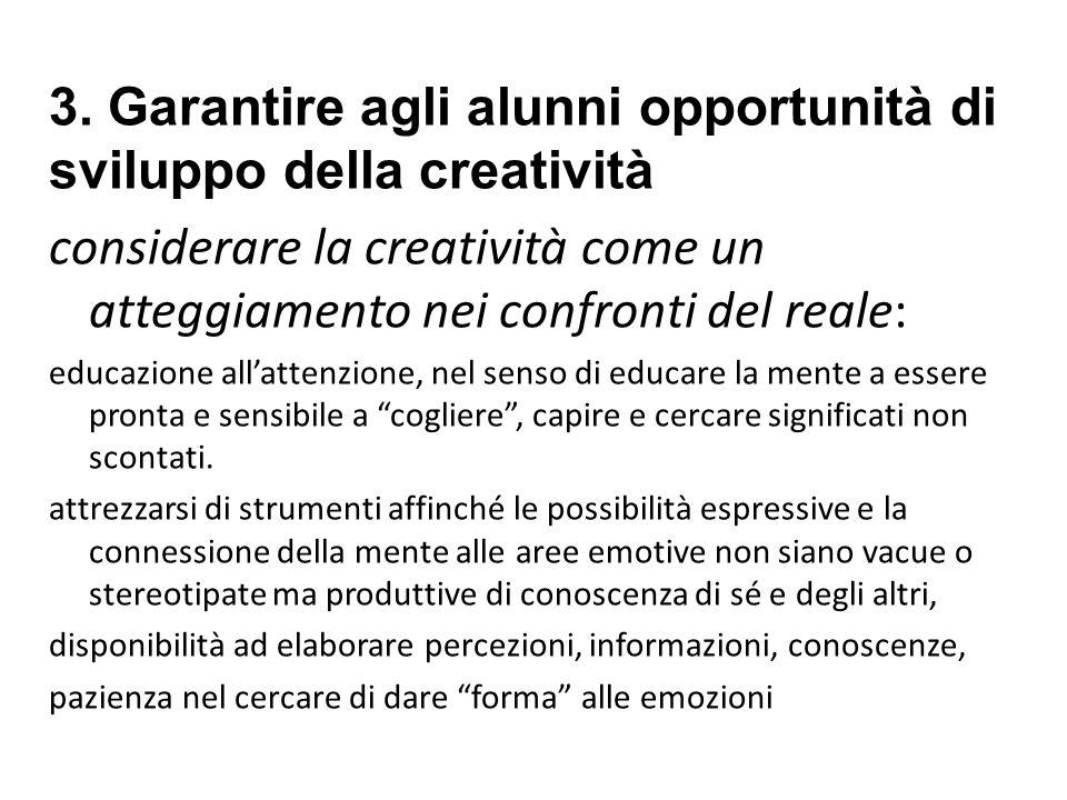 3. Garantire agli alunni opportunità di sviluppo della creatività considerare la creatività come un atteggiamento nei confronti del reale: educazione