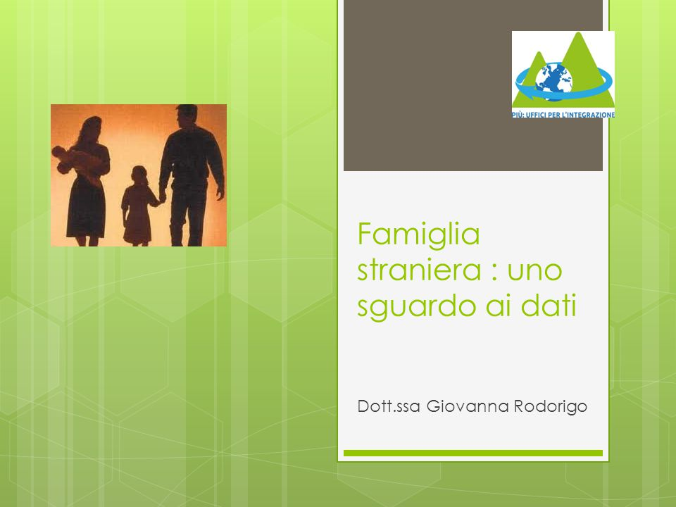 Famiglia straniera : uno sguardo ai dati Dott.ssa Giovanna Rodorigo