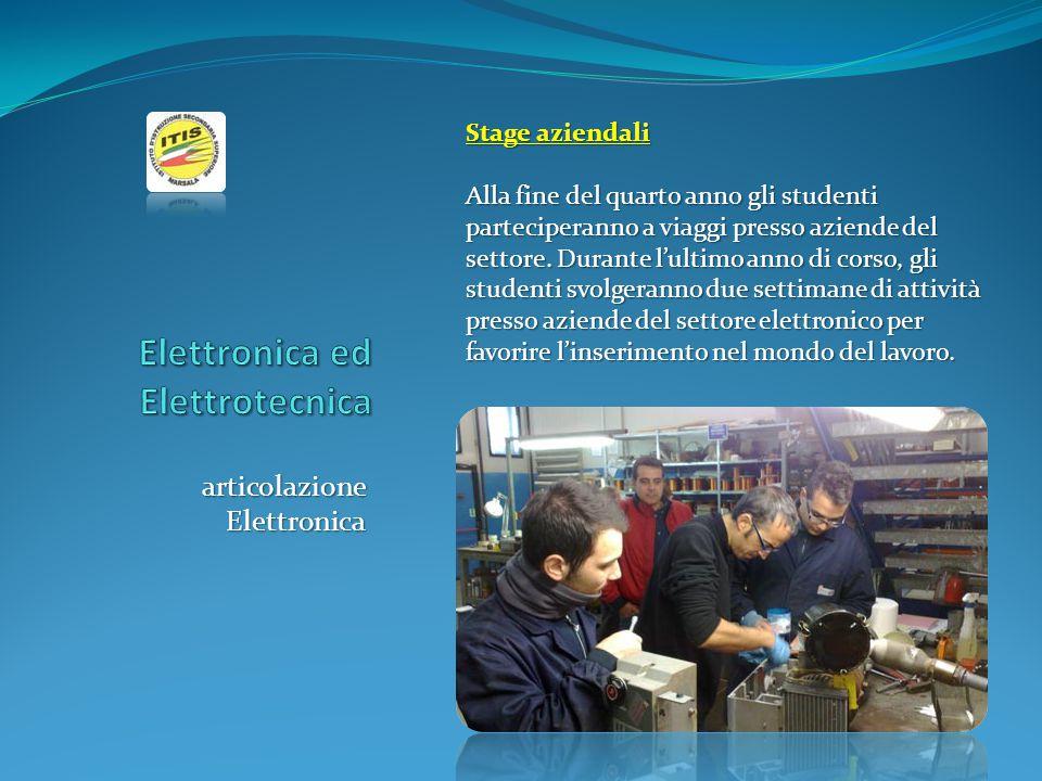 articolazione Elettronica Stage aziendali Alla fine del quarto anno gli studenti parteciperanno a viaggi presso aziende del settore. Durante l'ultimo