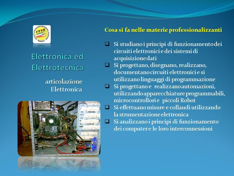 articolazione Elettronica Cosa si fa nelle materie professionalizzanti  Si studiano i principi di funzionamento dei circuiti elettronici e dei sistem