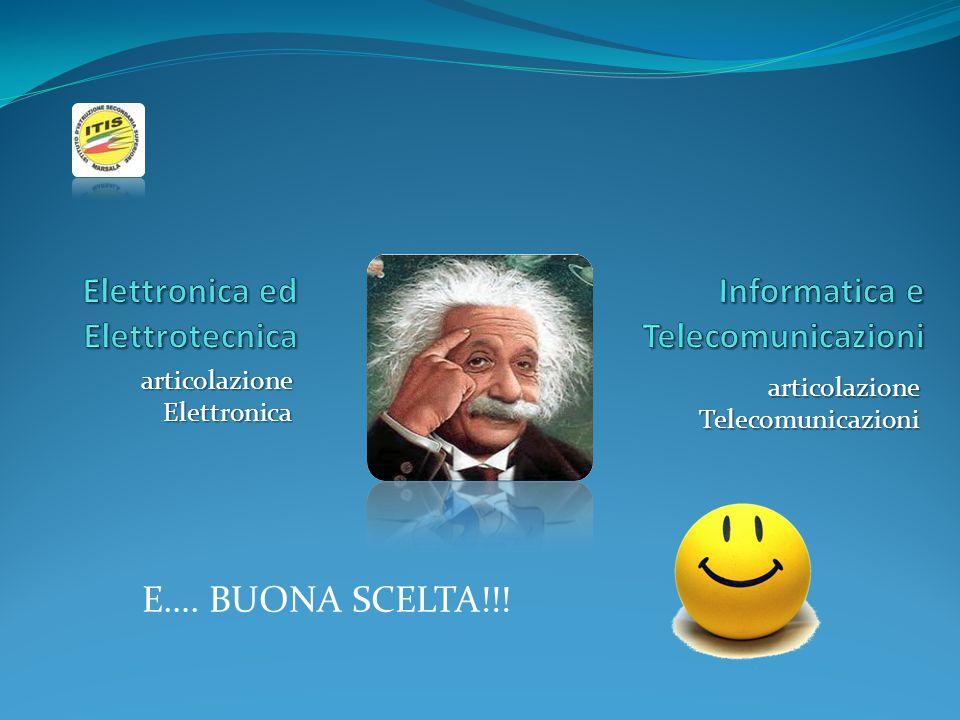 articolazione Elettronica articolazione Telecomunicazioni E…. BUONA SCELTA!!!