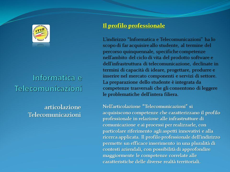 """articolazione Telecomunicazioni Il profilo professionale L'indirizzo """"Informatica e Telecomunicazioni"""" ha lo scopo di far acquisire allo studente, al"""