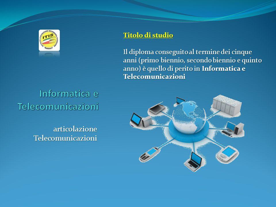 articolazione Telecomunicazioni Titolo di studio Il diploma conseguito al termine dei cinque anni (primo biennio, secondo biennio e quinto anno) è que