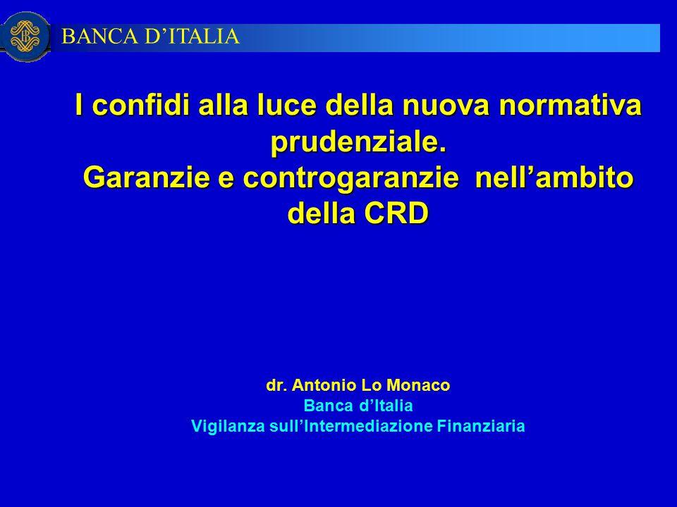 BANCA D'ITALIA I confidi alla luce della nuova normativa prudenziale. Garanzie e controgaranzie nell'ambito della CRD I confidi alla luce della nuova