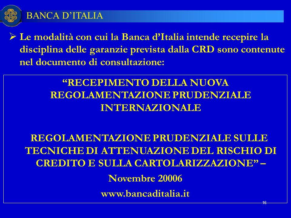 BANCA D'ITALIA 16  Le modalità con cui la Banca d'Italia intende recepire la disciplina delle garanzie prevista dalla CRD sono contenute nel document