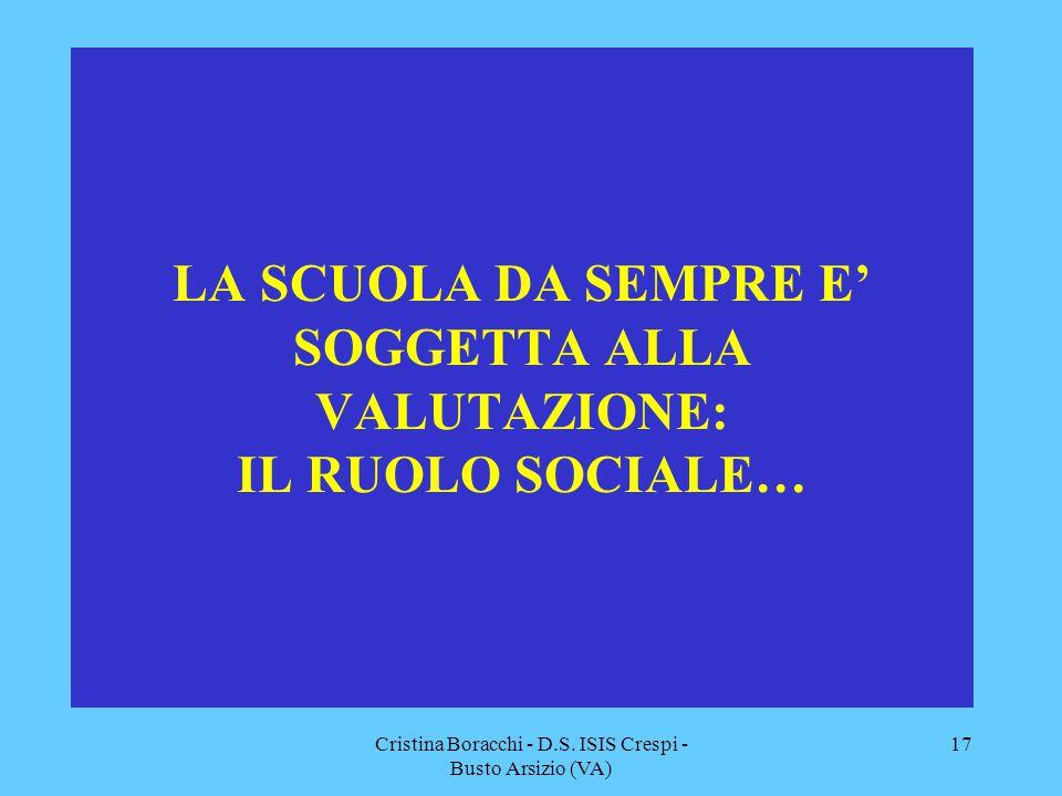 Cristina Boracchi - D.S. ISIS Crespi - Busto Arsizio (VA) 17 LA SCUOLA DA SEMPRE E' SOGGETTA ALLA VALUTAZIONE: IL RUOLO SOCIALE…