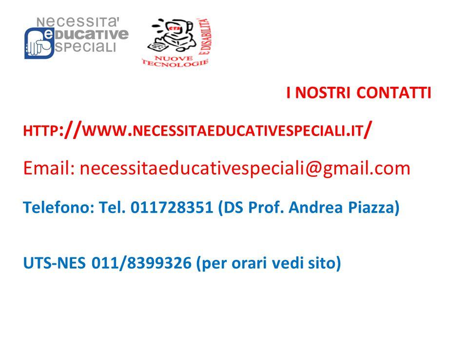 I NOSTRI CONTATTI HTTP :// WWW. NECESSITAEDUCATIVESPECIALI. IT / Email: necessitaeducativespeciali@gmail.com Telefono: Tel. 011728351 (DS Prof. Andrea