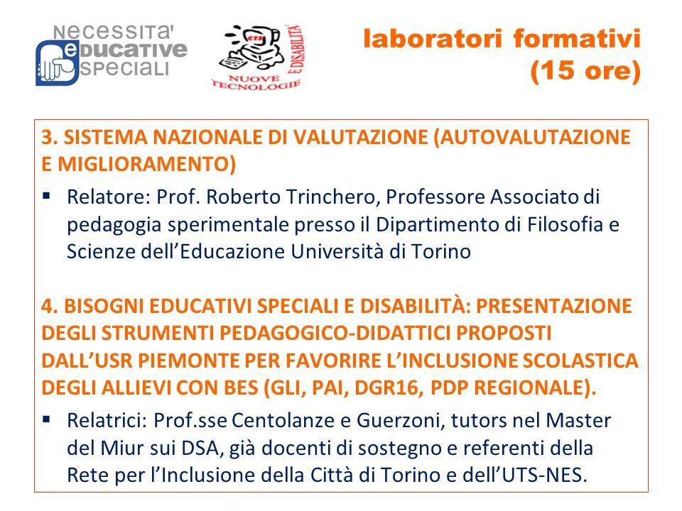 laboratori formativi (15 ore) 3. SISTEMA NAZIONALE DI VALUTAZIONE (AUTOVALUTAZIONE E MIGLIORAMENTO)  Relatore: Prof. Roberto Trinchero, Professore As