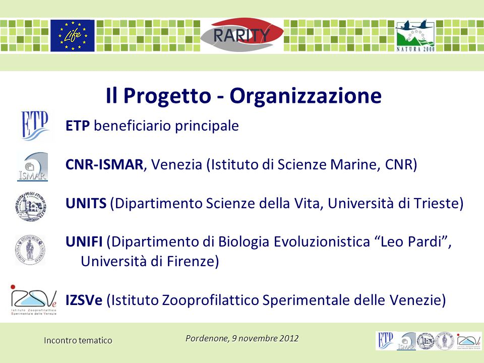 Incontro tematico Pordenone, 9 novembre 2012 Il Progetto - Organizzazione ETP beneficiario principale CNR-ISMAR, Venezia (Istituto di Scienze Marine,