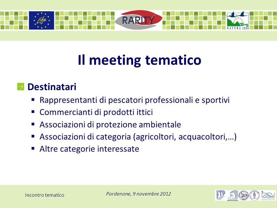 Incontro tematico Pordenone, 9 novembre 2012 Il meeting tematico Destinatari  Rappresentanti di pescatori professionali e sportivi  Commercianti di