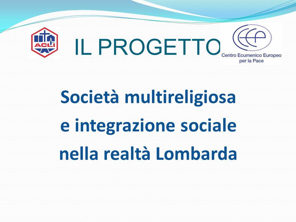 IL PROGETTO Società multireligiosa e integrazione sociale nella realtà Lombarda