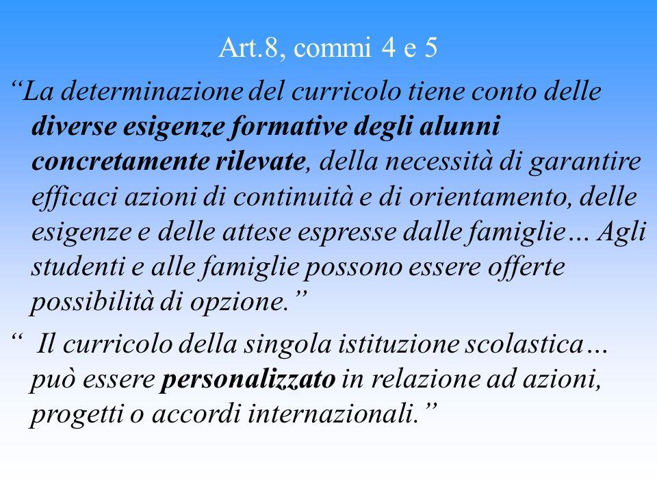 """Art.8, commi 4 e 5 """"La determinazione del curricolo tiene conto delle diverse esigenze formative degli alunni concretamente rilevate, della necessità"""