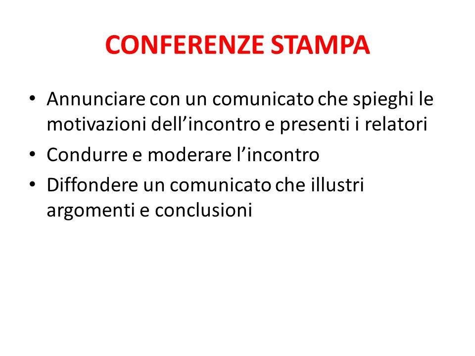 CONFERENZE STAMPA Annunciare con un comunicato che spieghi le motivazioni dell'incontro e presenti i relatori Condurre e moderare l'incontro Diffonder