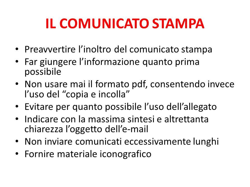 IL COMUNICATO STAMPA Preavvertire l'inoltro del comunicato stampa Far giungere l'informazione quanto prima possibile Non usare mai il formato pdf, con
