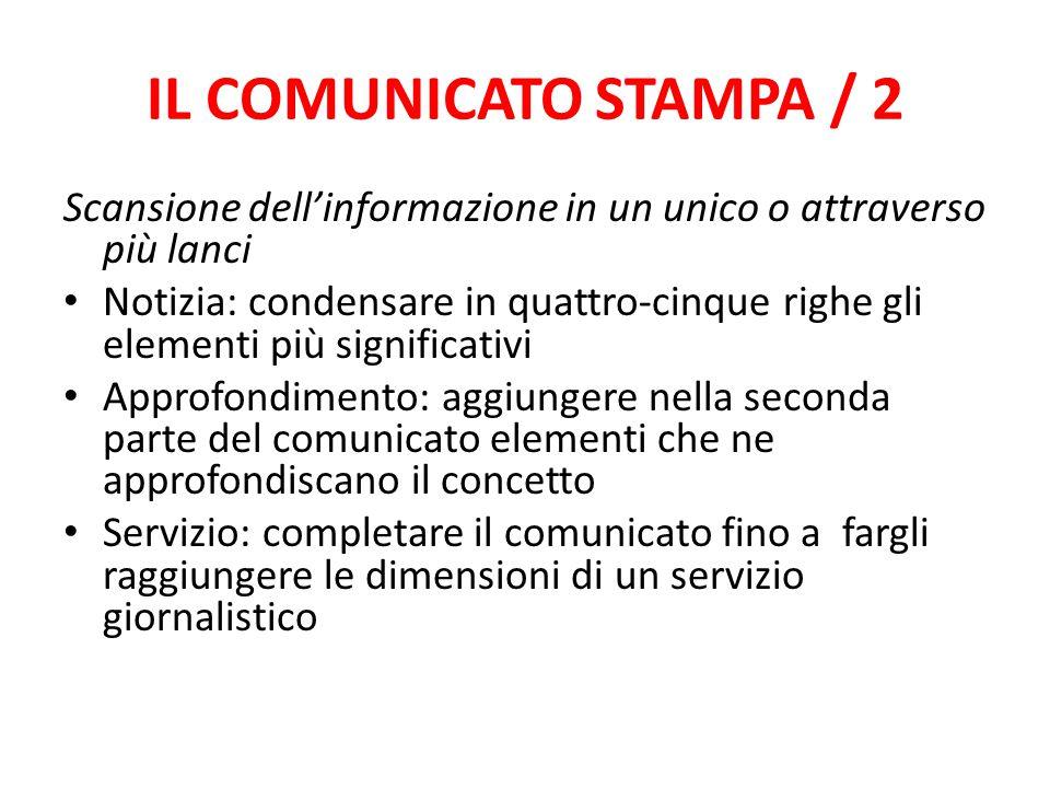 IL COMUNICATO STAMPA / 2 Scansione dell'informazione in un unico o attraverso più lanci Notizia: condensare in quattro-cinque righe gli elementi più s