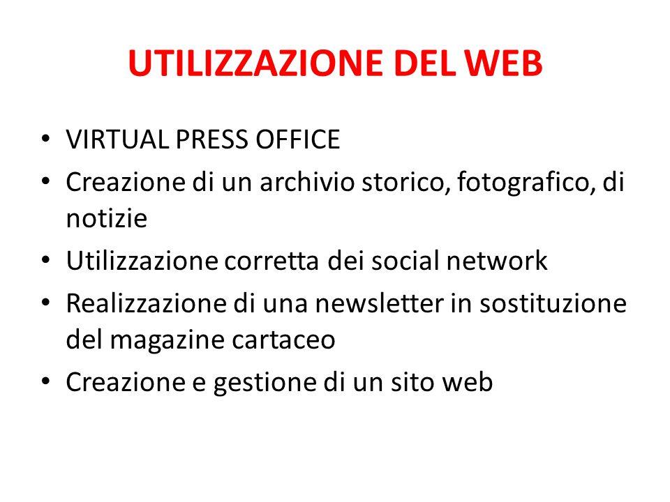 UTILIZZAZIONE DEL WEB VIRTUAL PRESS OFFICE Creazione di un archivio storico, fotografico, di notizie Utilizzazione corretta dei social network Realizz