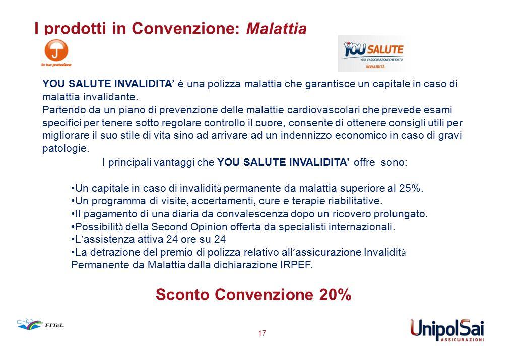 I prodotti in Convenzione : Malattia 17 YOU SALUTE INVALIDITA' è una polizza malattia che garantisce un capitale in caso di malattia invalidante. Part