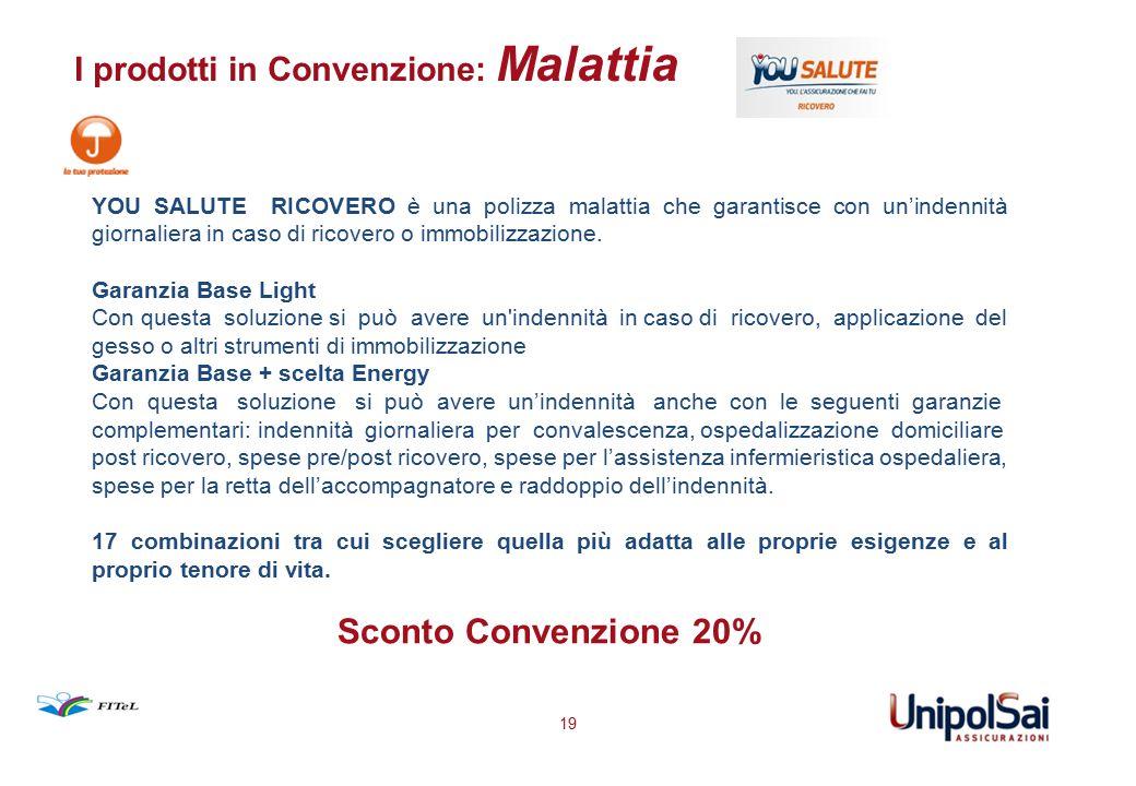 I prodotti in Convenzione: Malattia 19 YOU SALUTE RICOVERO è una polizza malattia che garantisce con un'indennità giornaliera in caso di ricovero o im