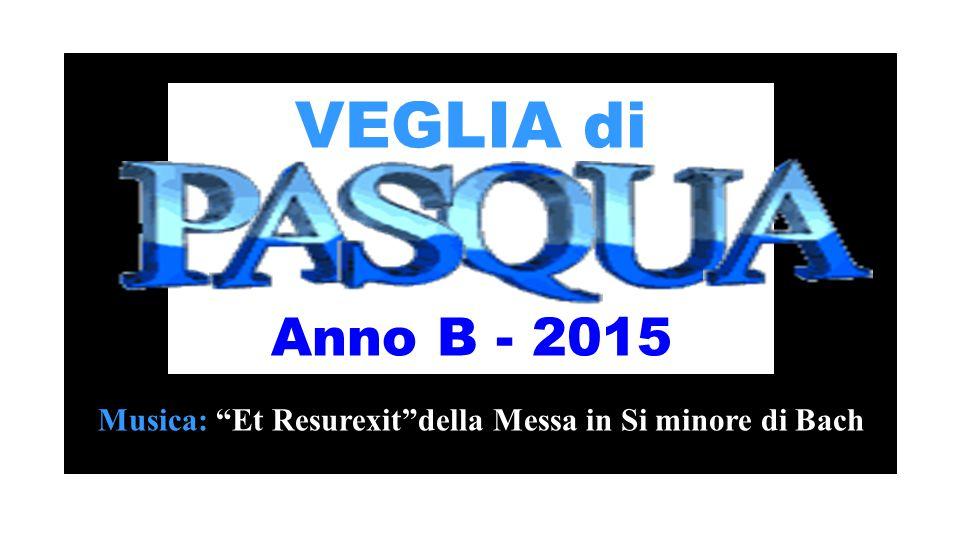 VEGLIA di Anno B - 2015 Musica: Et Resurexit della Messa in Si minore di Bach