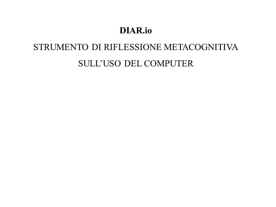 DIAR.io STRUMENTO DI RIFLESSIONE METACOGNITIVA SULL'USO DEL COMPUTER