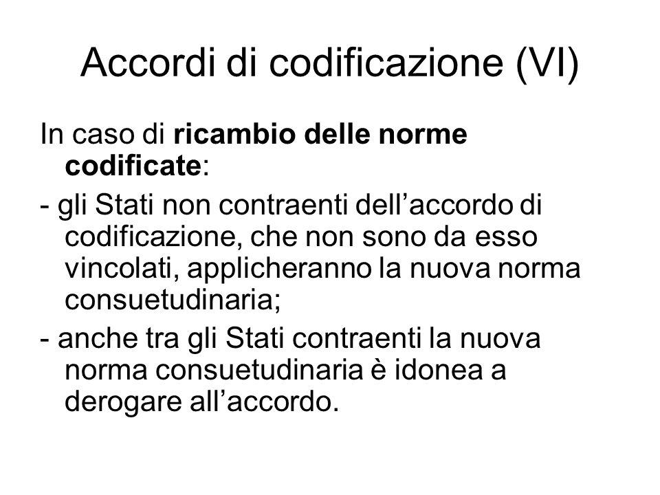 Accordi di codificazione (VI) In caso di ricambio delle norme codificate: - gli Stati non contraenti dell'accordo di codificazione, che non sono da es
