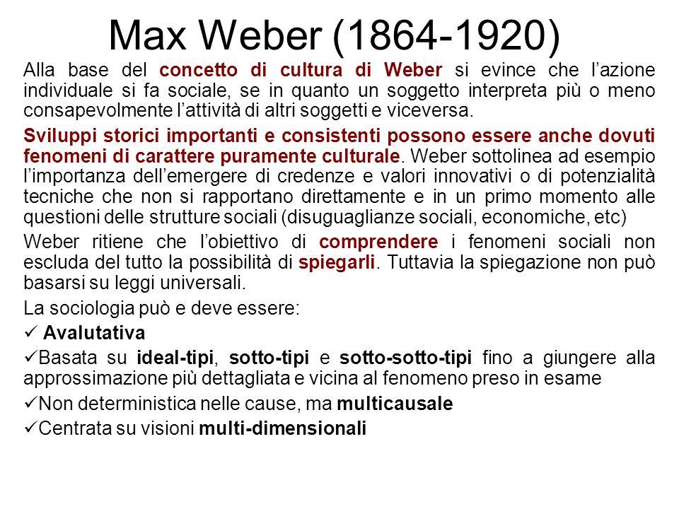 Max Weber (1864-1920) Alla base del concetto di cultura di Weber si evince che l'azione individuale si fa sociale, se in quanto un soggetto interpreta