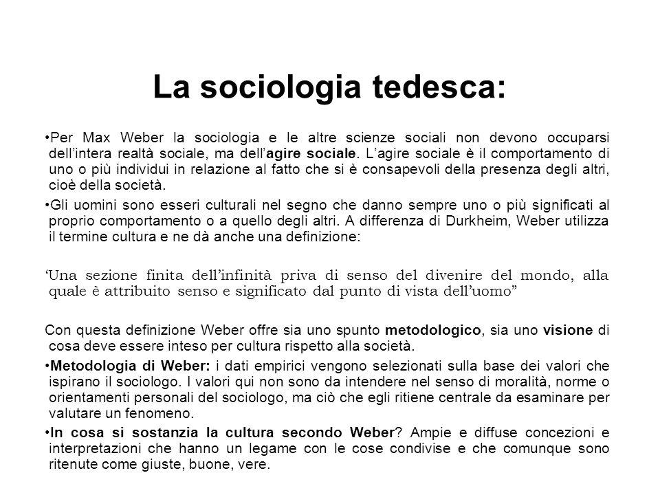 La sociologia tedesca: Per Max Weber la sociologia e le altre scienze sociali non devono occuparsi dell'intera realtà sociale, ma dell'agire sociale.