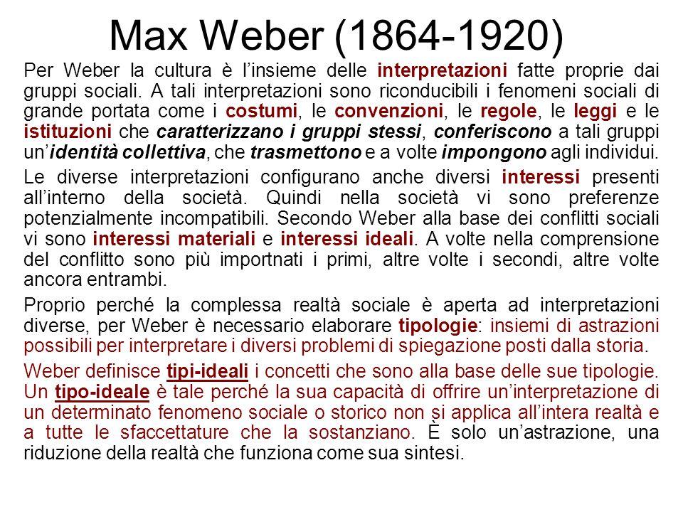 Max Weber (1864-1920) Per Weber la cultura è l'insieme delle interpretazioni fatte proprie dai gruppi sociali. A tali interpretazioni sono riconducibi