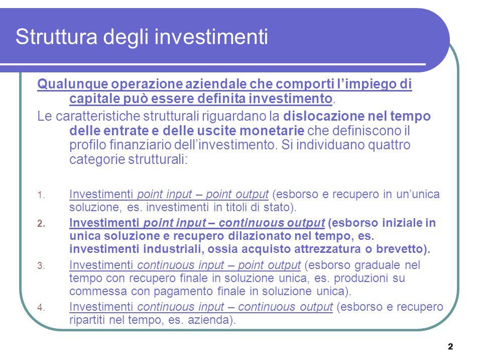 2 Struttura degli investimenti Qualunque operazione aziendale che comporti l'impiego di capitale può essere definita investimento. Le caratteristiche