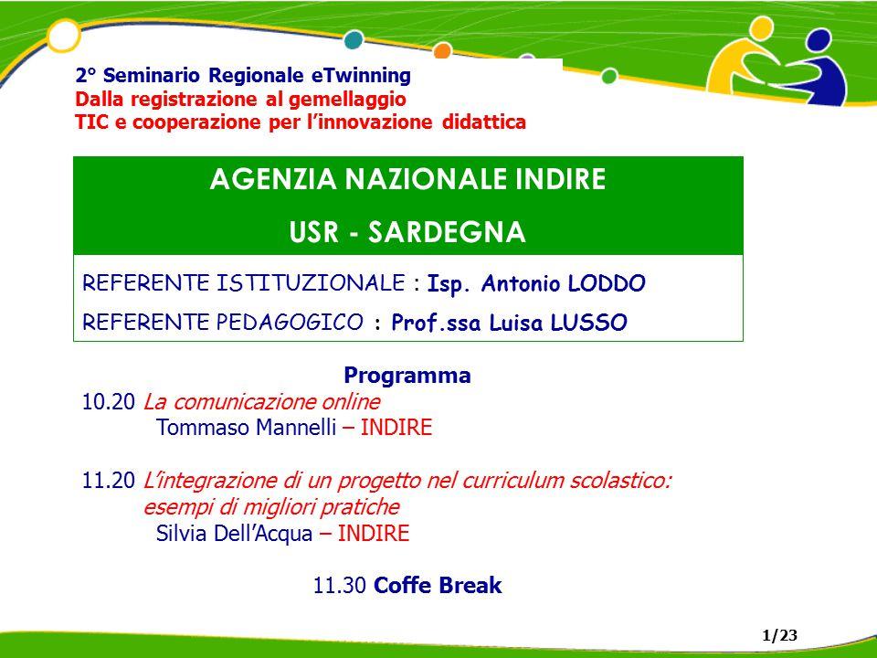 AGENZIA NAZIONALE INDIRE USR - SARDEGNA 2° Seminario Regionale eTwinning Dalla registrazione al gemellaggio TIC e cooperazione per l'innovazione didattica REFERENTE ISTITUZIONALE : Isp.