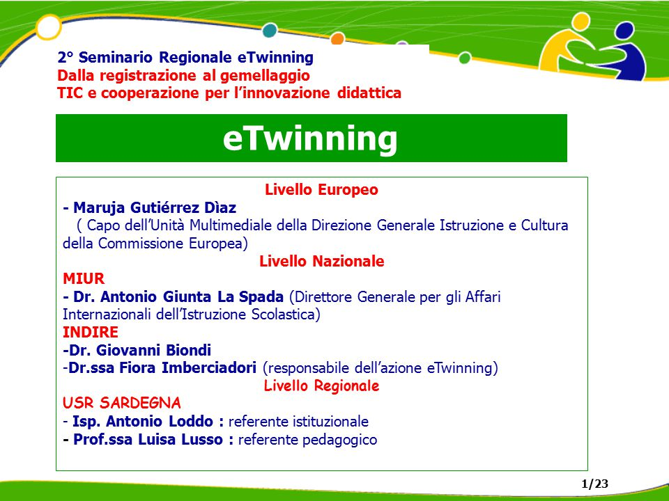 eTwinning 2° Seminario Regionale eTwinning Dalla registrazione al gemellaggio TIC e cooperazione per l'innovazione didattica Livello Europeo - Maruja Gutiérrez Dìaz ( Capo dell'Unità Multimediale della Direzione Generale Istruzione e Cultura della Commissione Europea) Livello Nazionale MIUR - Dr.