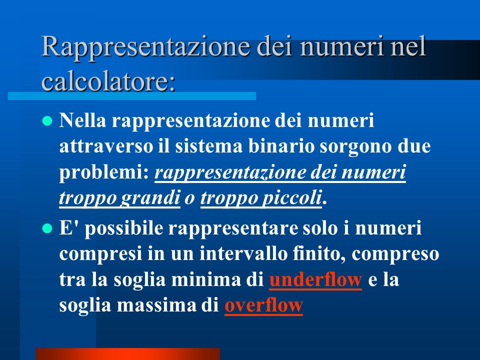 Rappresentazione dei numeri nel calcolatore: Nella rappresentazione dei numeri attraverso il sistema binario sorgono due problemi: rappresentazione de