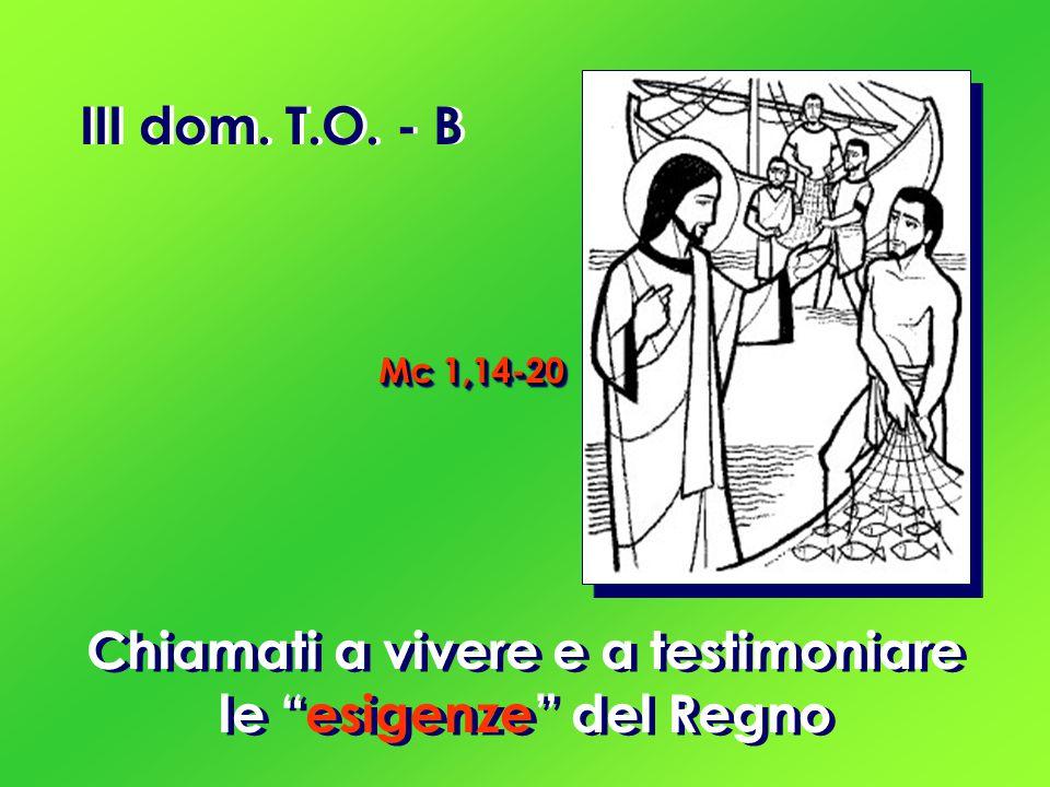 III dom. T.O. - B Chiamati a vivere e a testimoniare le esigenze del Regno Mc 1,14-20