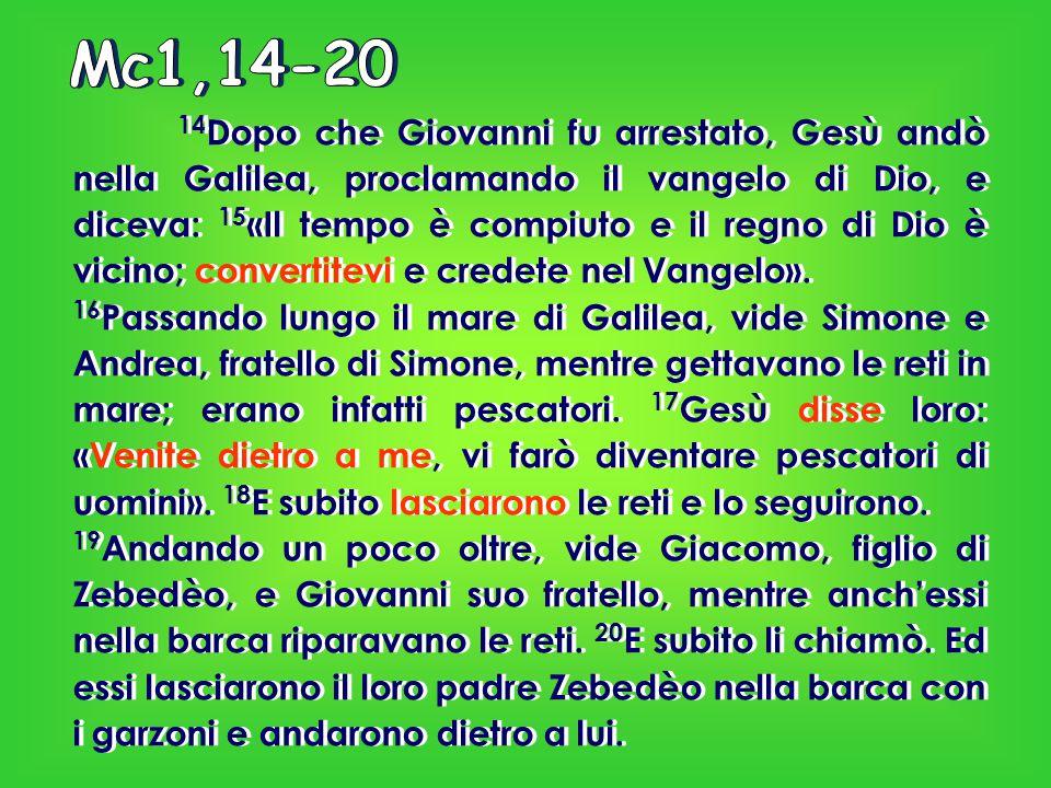 14 Dopo che Giovanni fu arrestato, Gesù andò nella Galilea, proclamando il vangelo di Dio, e diceva: 15 «Il tempo è compiuto e il regno di Dio è vicino; convertitevi e credete nel Vangelo».
