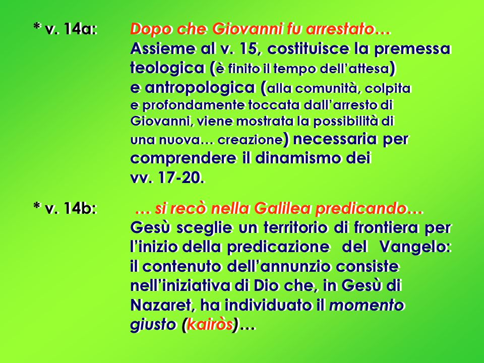 * v. 14a: Dopo che Giovanni fu arrestato… Assieme al v.