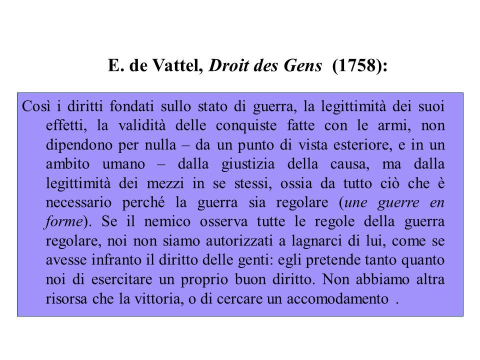 E. de Vattel, Droit des Gens (1758): Così i diritti fondati sullo stato di guerra, la legittimità dei suoi effetti, la validità delle conquiste fatte