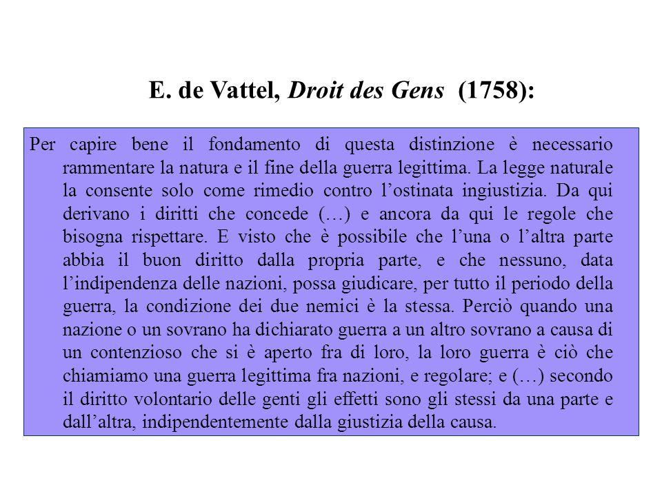 E. de Vattel, Droit des Gens (1758): Per capire bene il fondamento di questa distinzione è necessario rammentare la natura e il fine della guerra legi