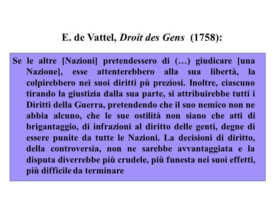 E. de Vattel, Droit des Gens (1758): Se le altre [Nazioni] pretendessero di (…) giudicare [una Nazione], esse attenterebbero alla sua libertà, la colp